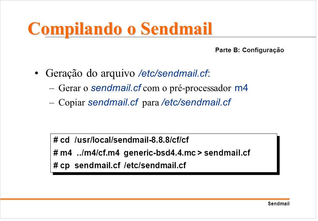Sendmail Geração do arquivo /etc/sendmail.cf : –Gerar o sendmail.cf com o pré-processador m4 –Copiar sendmail.cf para /etc/sendmail.cf # cd /usr/local
