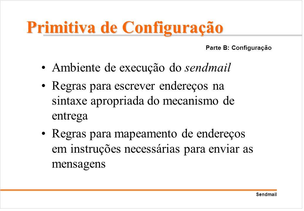Sendmail Ambiente de execução do sendmail Regras para escrever endereços na sintaxe apropriada do mecanismo de entrega Regras para mapeamento de ender