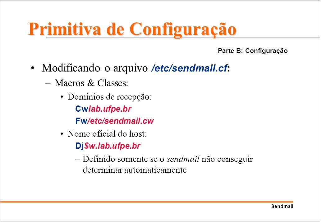 Sendmail Modificando o arquivo /etc/sendmail.cf: –Macros & Classes: Domínios de recepção: Cwlab.ufpe.br Fw/etc/sendmail.cw Nome oficial do host: Dj$w.