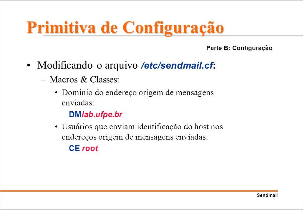 Sendmail Modificando o arquivo /etc/sendmail.cf: –Macros & Classes: Domínio do endereço origem de mensagens enviadas: DMlab.ufpe.br Usuários que envia