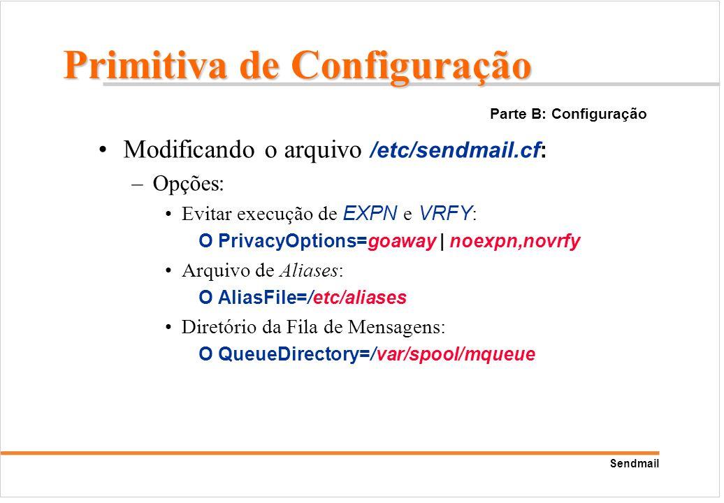Sendmail Modificando o arquivo /etc/sendmail.cf: –Opções: Evitar execução de EXPN e VRFY : O PrivacyOptions=goaway | noexpn,novrfy Arquivo de Aliases: