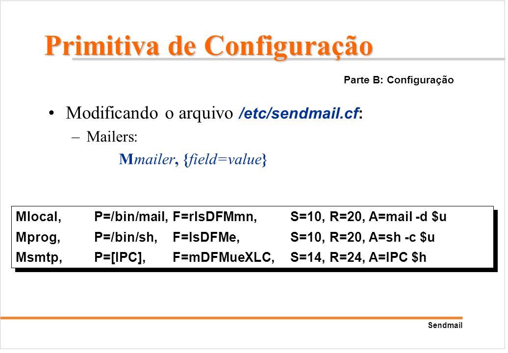 Sendmail Modificando o arquivo /etc/sendmail.cf: –Mailers: Mmailer, {field=value} Mlocal,P=/bin/mail,F=rlsDFMmn,S=10, R=20, A=mail -d $u Mprog,P=/bin/