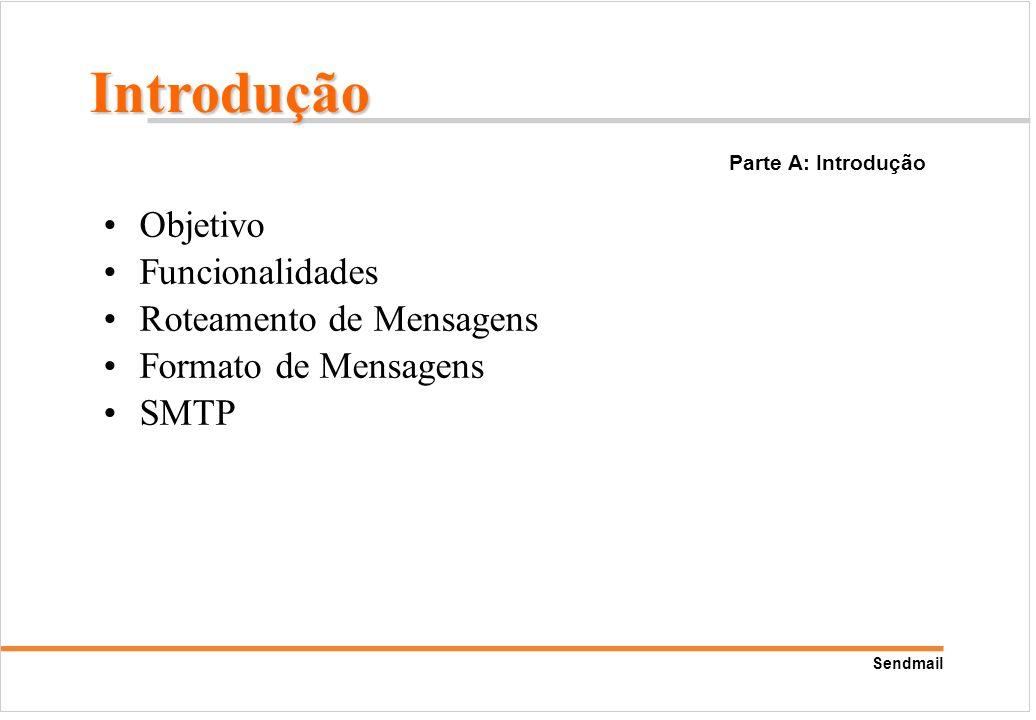 Sendmail Objetivo Funcionalidades Roteamento de Mensagens Formato de Mensagens SMTP Parte A: Introdução Introdução