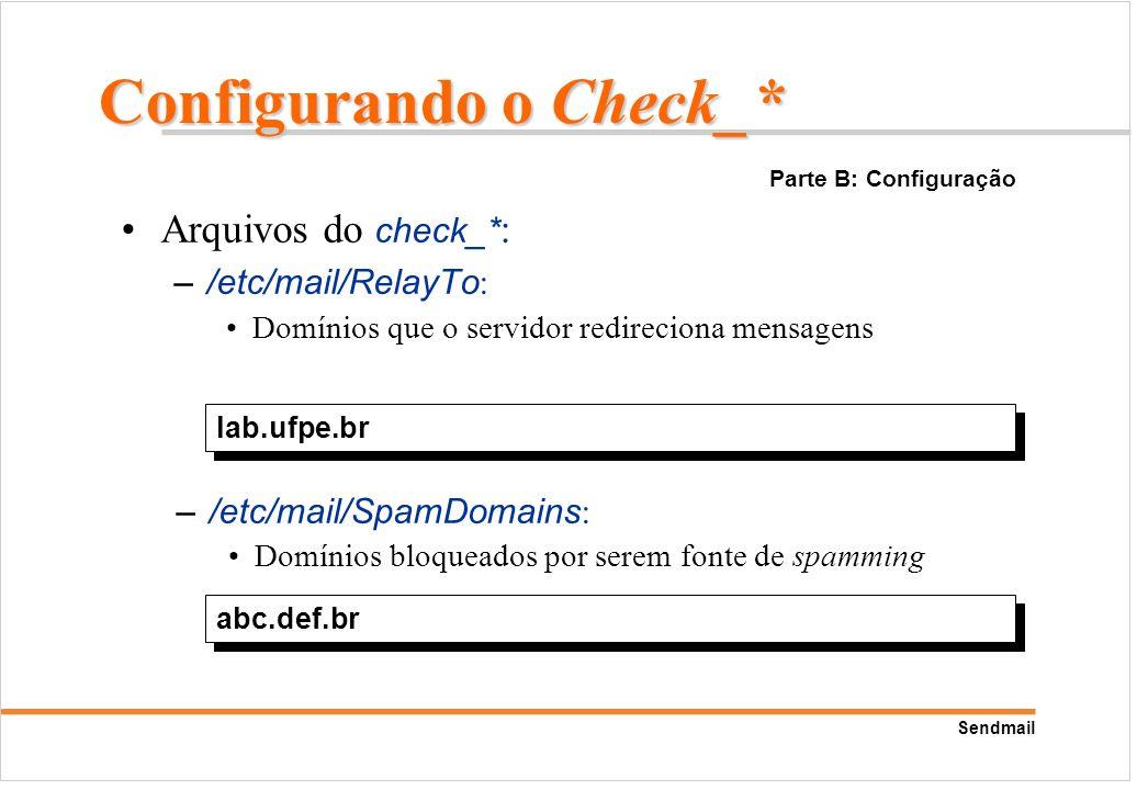 Sendmail Arquivos do check_* : –/etc/mail/RelayTo : Domínios que o servidor redireciona mensagens lab.ufpe.br abc.def.br –/etc/mail/SpamDomains : Domí