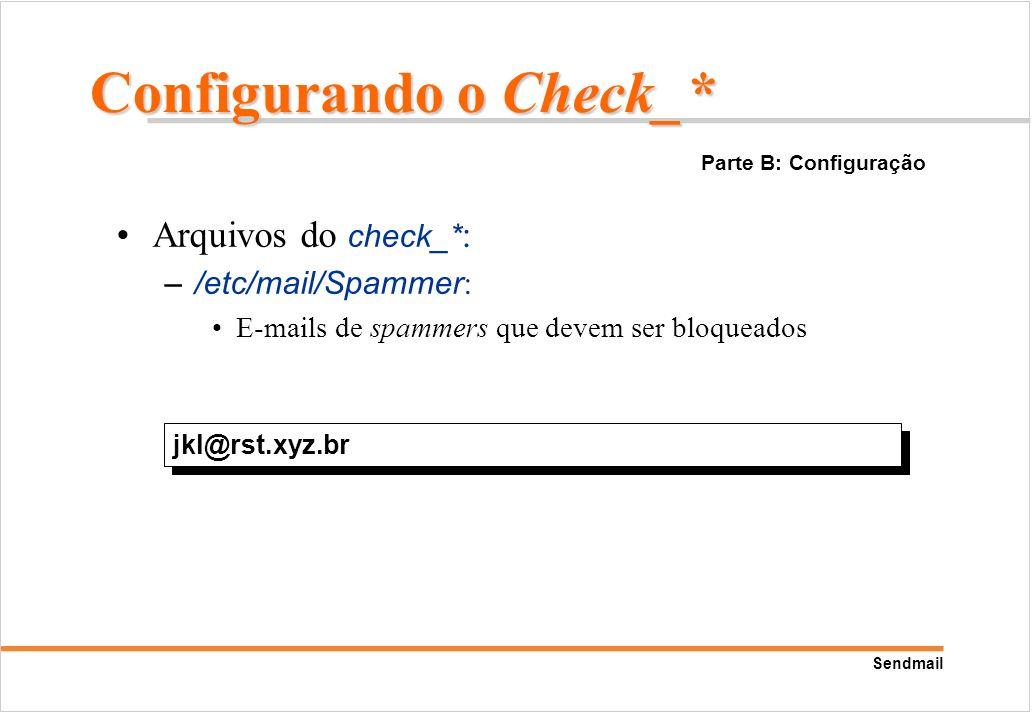 Sendmail Arquivos do check_* : –/etc/mail/Spammer : E-mails de spammers que devem ser bloqueados jkl@rst.xyz.br Parte B: Configuração Configurando o C