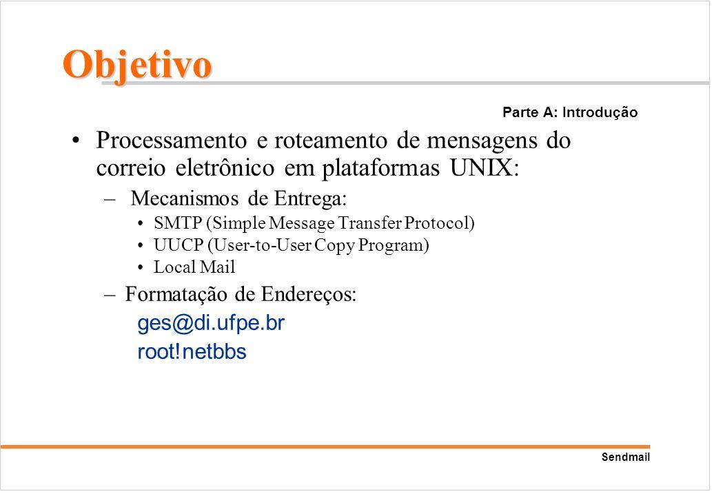 Sendmail Processamento e roteamento de mensagens do correio eletrônico em plataformas UNIX: – Mecanismos de Entrega: SMTP (Simple Message Transfer Pro