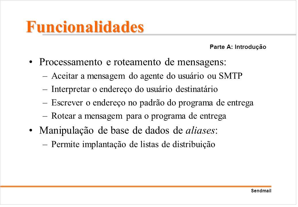 Sendmail Processamento e roteamento de mensagens: –Aceitar a mensagem do agente do usuário ou SMTP –Interpretar o endereço do usuário destinatário –Es