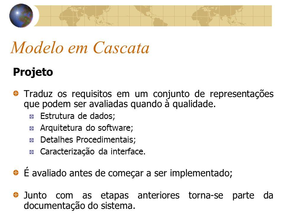 Modelo em Cascata Projeto Traduz os requisitos em um conjunto de representações que podem ser avaliadas quando à qualidade. Estrutura de dados; Arquit