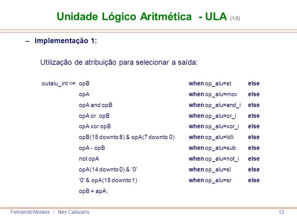 12Fernando Moraes / Ney Calazans Unidade Lógico Aritmética - ULA (1/2) –Implementação 1: Utilização de atribuição para selecionar a saída: outalu_int