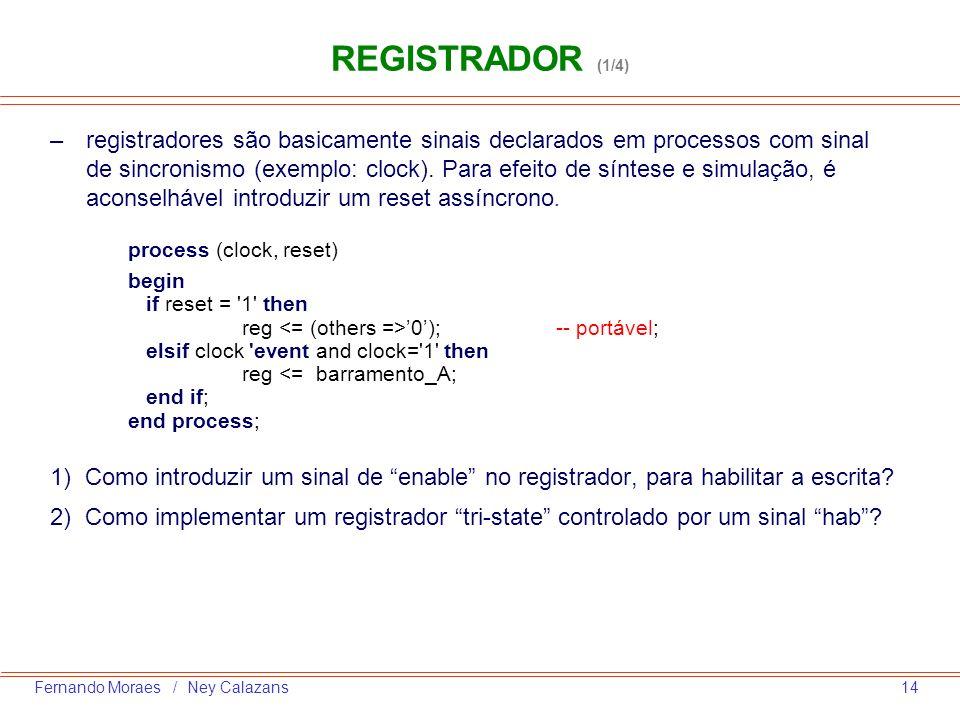14Fernando Moraes / Ney Calazans REGISTRADOR (1/4) –registradores são basicamente sinais declarados em processos com sinal de sincronismo (exemplo: cl