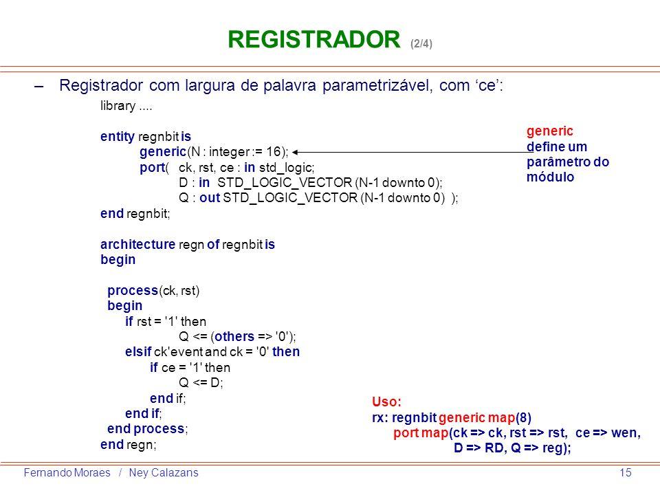 15Fernando Moraes / Ney Calazans –Registrador com largura de palavra parametrizável, com ce: library.... entity regnbit is generic(N : integer := 16);