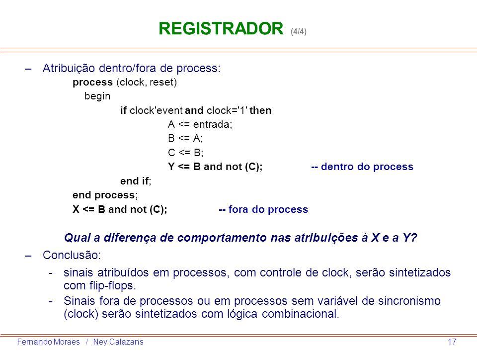 17Fernando Moraes / Ney Calazans –Atribuição dentro/fora de process: process (clock, reset) begin if clock'event and clock='1' then A <= entrada; B <=