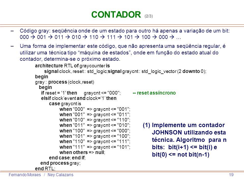 19Fernando Moraes / Ney Calazans –Código gray: seqüência onde de um estado para outro há apenas a variação de um bit: 000 001 011 010 110 111 101 100