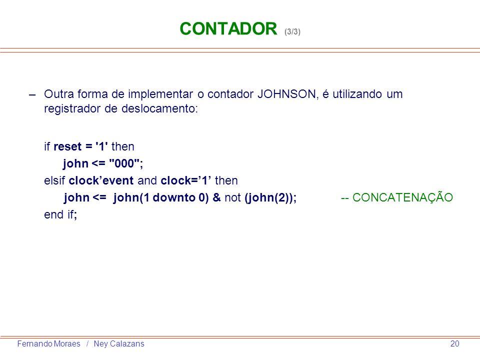 20Fernando Moraes / Ney Calazans –Outra forma de implementar o contador JOHNSON, é utilizando um registrador de deslocamento: if reset = '1' then john