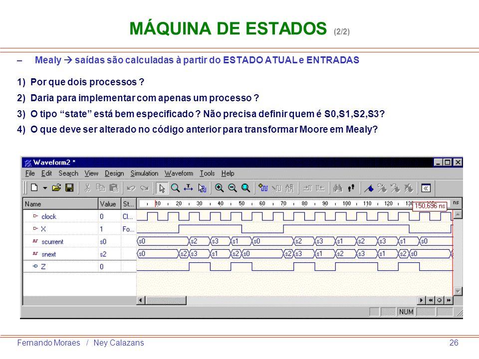 26Fernando Moraes / Ney Calazans –Mealy saídas são calculadas à partir do ESTADO ATUAL e ENTRADAS 1) Por que dois processos ? 2) Daria para implementa