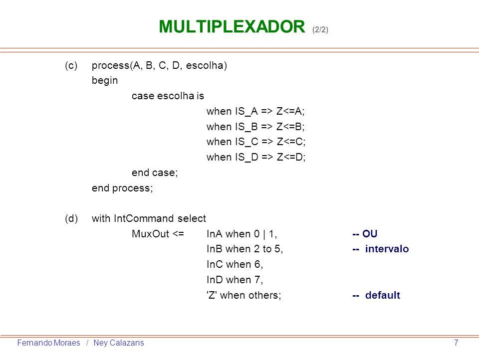 8Fernando Moraes / Ney Calazans SOMADOR (1/4) –Utilizar para soma/subtração a operação +/ - entre dois operandos de mesmo tipo.