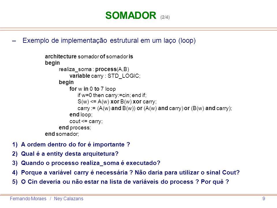 20Fernando Moraes / Ney Calazans –Outra forma de implementar o contador JOHNSON, é utilizando um registrador de deslocamento: if reset = 1 then john <= 000 ; elsif clockevent and clock=1 then john <= john(1 downto 0) & not (john(2));-- CONCATENAÇÃO end if; CONTADOR (3/3)