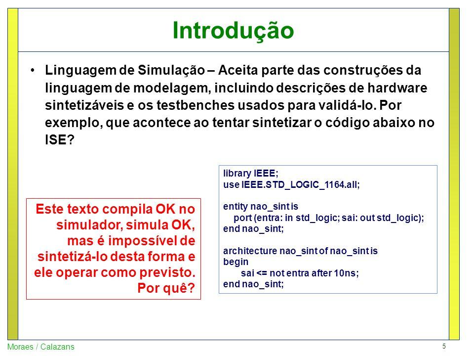 5 Moraes / Calazans Introdução Linguagem de Simulação – Aceita parte das construções da linguagem de modelagem, incluindo descrições de hardware sinte