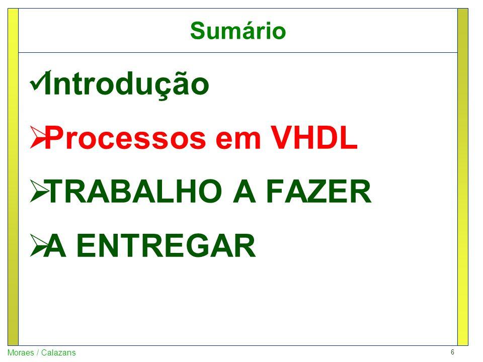 7 Moraes / Calazans Processos em VHDL O que é um processo em VHDL.