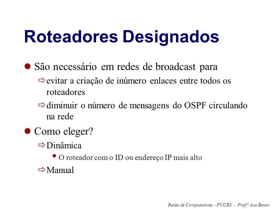 Prof.ª Ana BensoRedes de Computadores - PUCRS - Roteadores Designados São necessário em redes de broadcast para evitar a criação de inúmero enlaces entre todos os roteadores diminuir o número de mensagens do OSPF circulando na rede Como eleger.