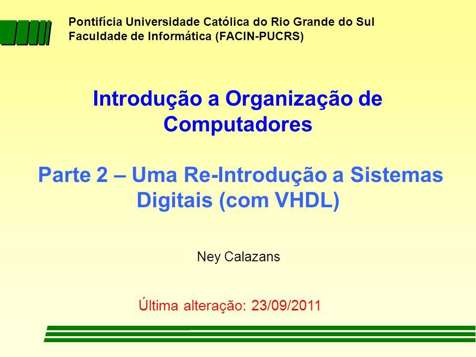 http:/ /www.inf.pucrs.br/~calazans/orgcomp_EC.html ney.calazans@pucrs.br Circuitos Combinacionais « Portas lógicas Elementares, Vetores de Portas Lógicas « Somadores / Subtratores « Multiplexadores « Decodificadores « Comparadores « ULA Circuitos Sequenciais « Flip-flops e Registradores (deslocamento, carga paralela, acumulador, serial-paralelo, etc.) « Contadores (binário e outros, up, down, up- down, etc.) « Memórias RAM « Máquina de Estados 6 - Componentes Digitais Importantes em OrgComp