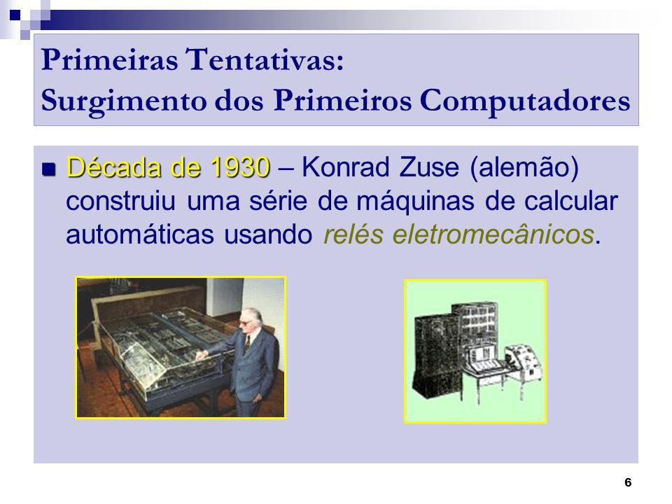7 Primeiras Tentativas: Surgimento dos Primeiros Computadores 1944 - Mark I (Howard Aiken) - primeiro computador eletromecânico construído Construção do Mark II (Sucessor do Mark I) – Computadores a relé já estavam obsoletos.