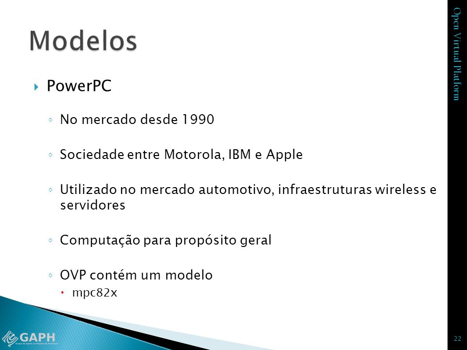 Open Virtual Platform PowerPC No mercado desde 1990 Sociedade entre Motorola, IBM e Apple Utilizado no mercado automotivo, infraestruturas wireless e