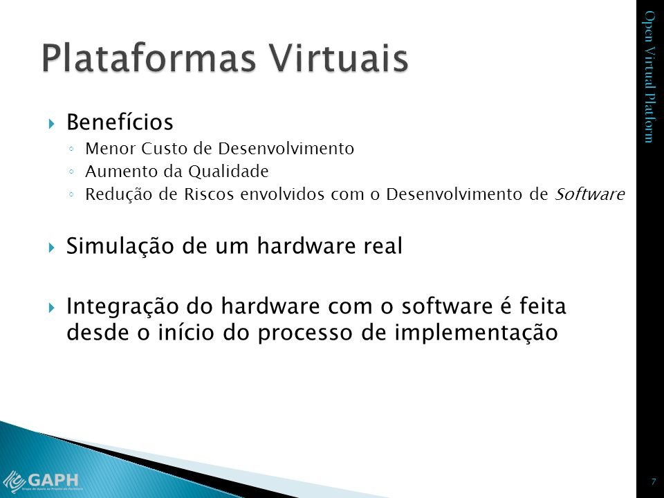 Open Virtual Platform ICM (Innovative CPU Manager) API responsável pela configuração da plataforma As funções da ICM são responsáveis por instanciar todos os componentes do sistema Processadores Memórias Periféricos ICM pode-se instanciar multiprocessadores com memória compartilhada e multiprocessadores heterogêneos 28