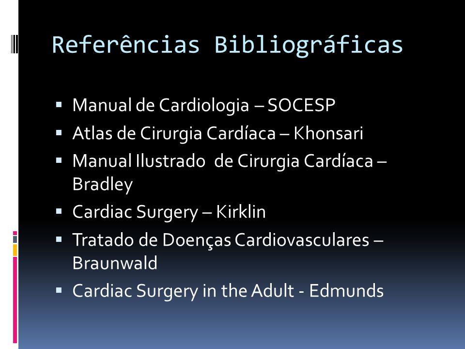 Referências Bibliográficas Manual de Cardiologia – SOCESP Atlas de Cirurgia Cardíaca – Khonsari Manual Ilustrado de Cirurgia Cardíaca – Bradley Cardia