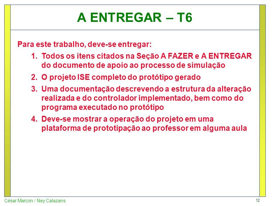 12 César Marcon / Ney Calazans A ENTREGAR – T6 Para este trabalho, deve-se entregar: 1.Todos os itens citados na Seção A FAZER e A ENTREGAR do documen