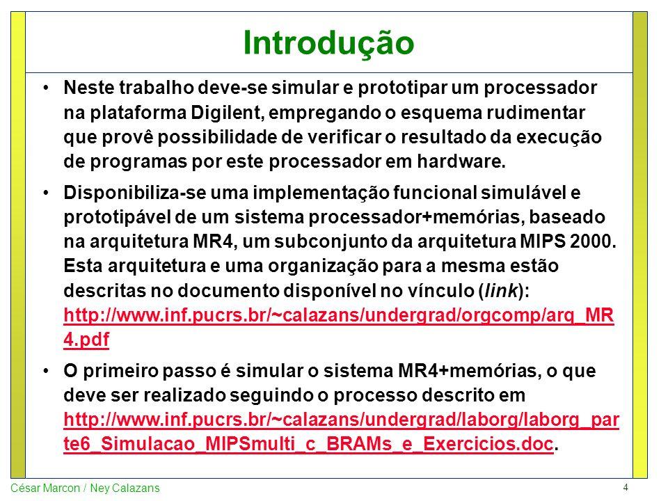 4 César Marcon / Ney Calazans Introdução Neste trabalho deve-se simular e prototipar um processador na plataforma Digilent, empregando o esquema rudim