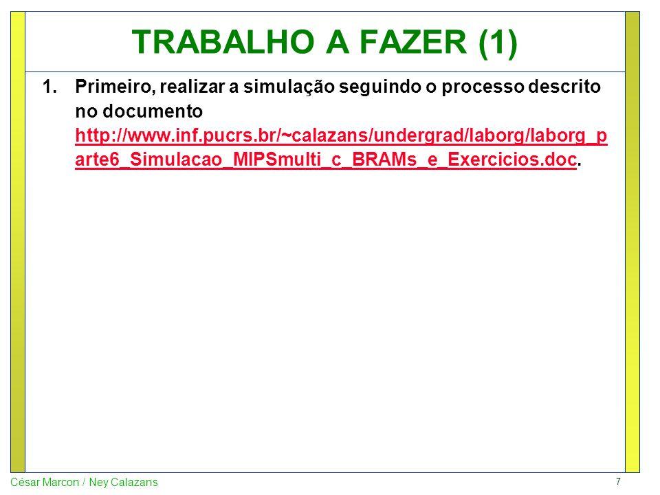 7 César Marcon / Ney Calazans TRABALHO A FAZER (1) 1.Primeiro, realizar a simulação seguindo o processo descrito no documento http://www.inf.pucrs.br/