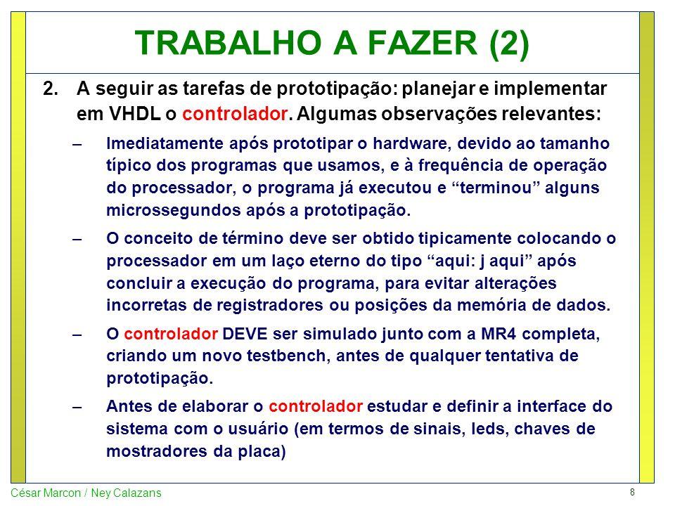 8 César Marcon / Ney Calazans TRABALHO A FAZER (2) 2.A seguir as tarefas de prototipação: planejar e implementar em VHDL o controlador. Algumas observ