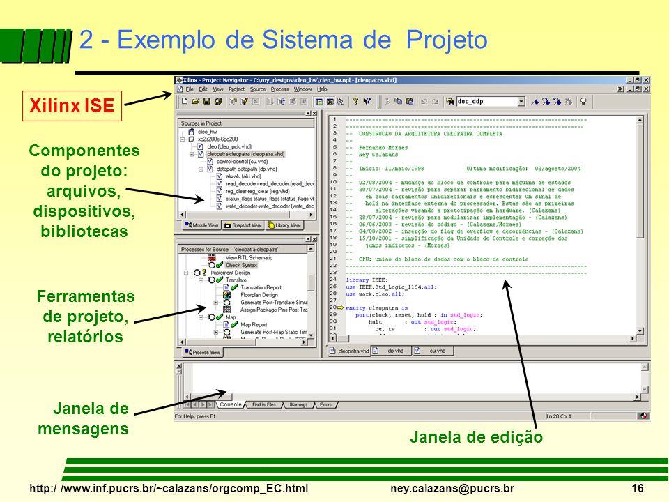http:/ /www.inf.pucrs.br/~calazans/orgcomp_EC.html ney.calazans@pucrs.br 16 2 - Exemplo de Sistema de Projeto Xilinx ISE Componentes do projeto: arqui