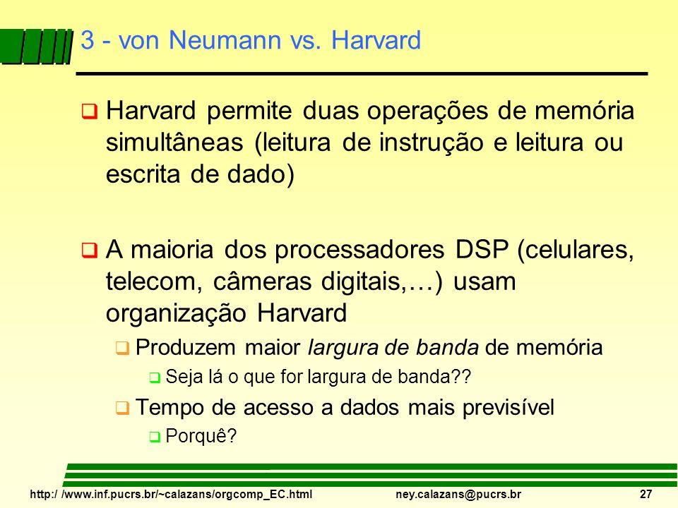 http:/ /www.inf.pucrs.br/~calazans/orgcomp_EC.html ney.calazans@pucrs.br 27 3 - von Neumann vs. Harvard Harvard permite duas operações de memória simu
