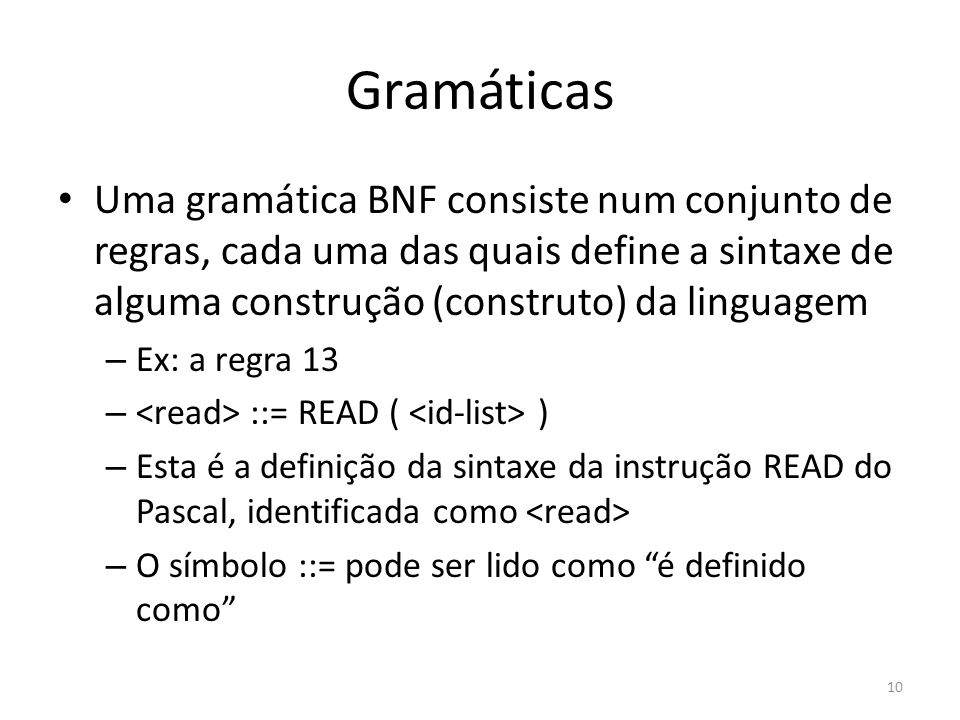 Uma gramática BNF consiste num conjunto de regras, cada uma das quais define a sintaxe de alguma construção (construto) da linguagem – Ex: a regra 13