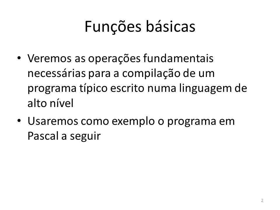Funções básicas Veremos as operações fundamentais necessárias para a compilação de um programa típico escrito numa linguagem de alto nível Usaremos co