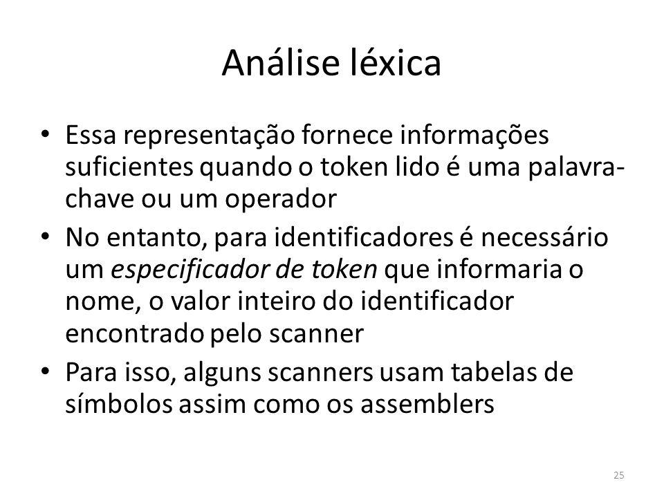 Análise léxica Essa representação fornece informações suficientes quando o token lido é uma palavra- chave ou um operador No entanto, para identificad