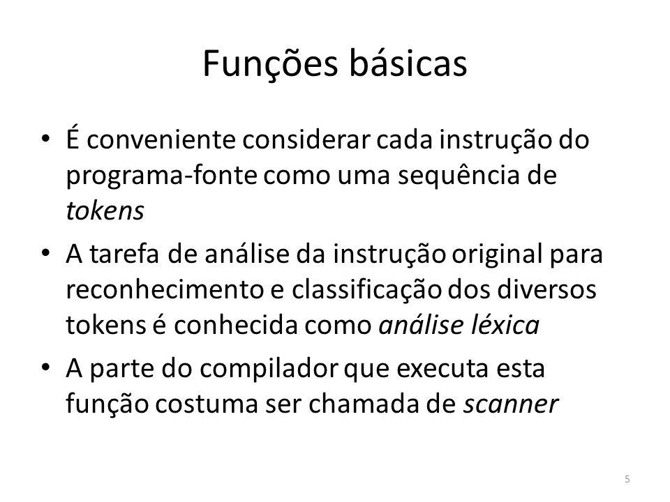 Funções básicas Depois da análise dos tokens, cada instrução deve ser reconhecida como uma das construções válidas da linguagem (definidas pela gramática) Esse processo é chamado análise sintática ou parsing, executado pelo parser O último passo é a geração do código-objeto 6