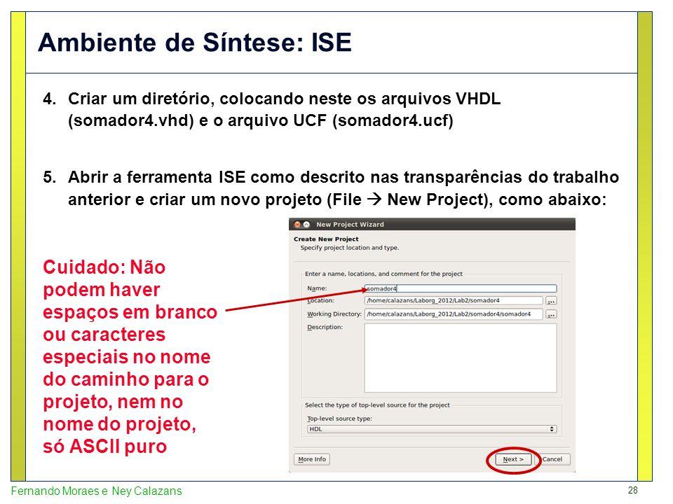 28 Fernando Moraes e Ney Calazans Ambiente de Síntese: ISE 4.Criar um diretório, colocando neste os arquivos VHDL (somador4.vhd) e o arquivo UCF (soma