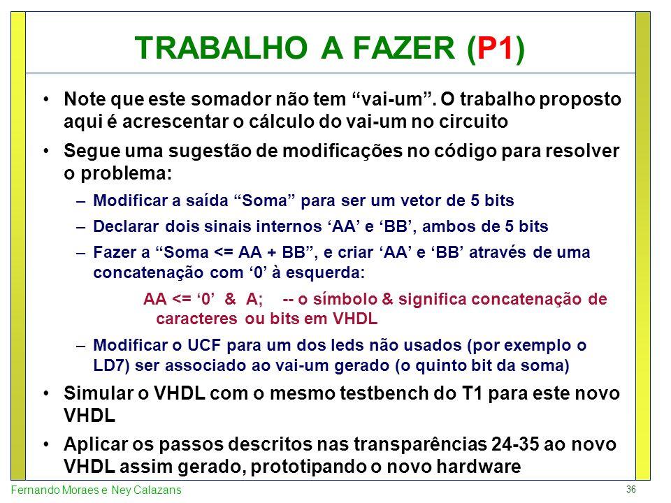 36 Fernando Moraes e Ney Calazans Note que este somador não tem vai-um. O trabalho proposto aqui é acrescentar o cálculo do vai-um no circuito Segue u
