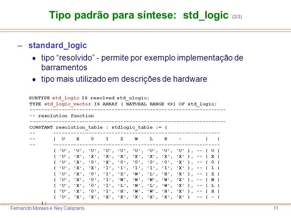 11Fernando Moraes e Ney Calazans –standard_logic tipo resolvido - permite por exemplo implementação de barramentos tipo mais utilizado em descrições d