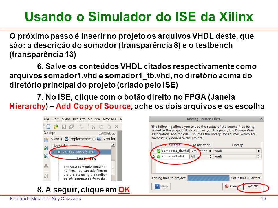 19Fernando Moraes e Ney Calazans O próximo passo é inserir no projeto os arquivos VHDL deste, que são: a descrição do somador (transparência 8) e o te