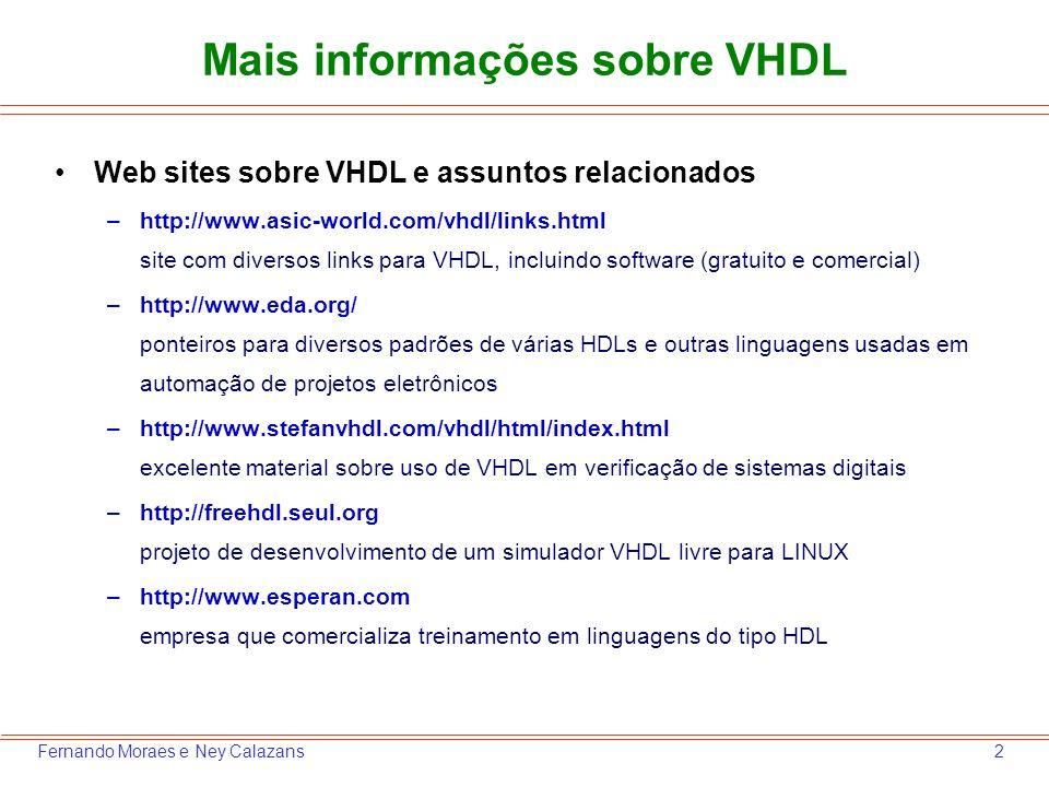 2Fernando Moraes e Ney Calazans Mais informações sobre VHDL Web sites sobre VHDL e assuntos relacionados –http://www.asic-world.com/vhdl/links.html si