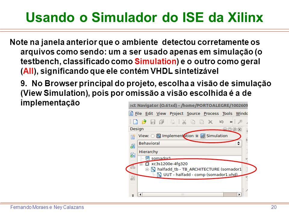 20Fernando Moraes e Ney Calazans Usando o Simulador do ISE da Xilinx Note na janela anterior que o ambiente detectou corretamente os arquivos como sen