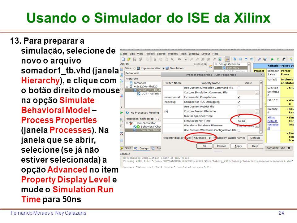 24Fernando Moraes e Ney Calazans Usando o Simulador do ISE da Xilinx 13. Para preparar a simulação, selecione de novo o arquivo somador1_tb.vhd (janel