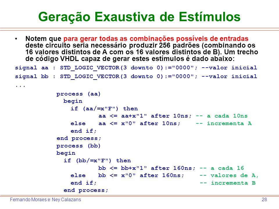 28Fernando Moraes e Ney Calazans Geração Exaustiva de Estímulos Notem que para gerar todas as combinações possíveis de entradas deste circuito seria n