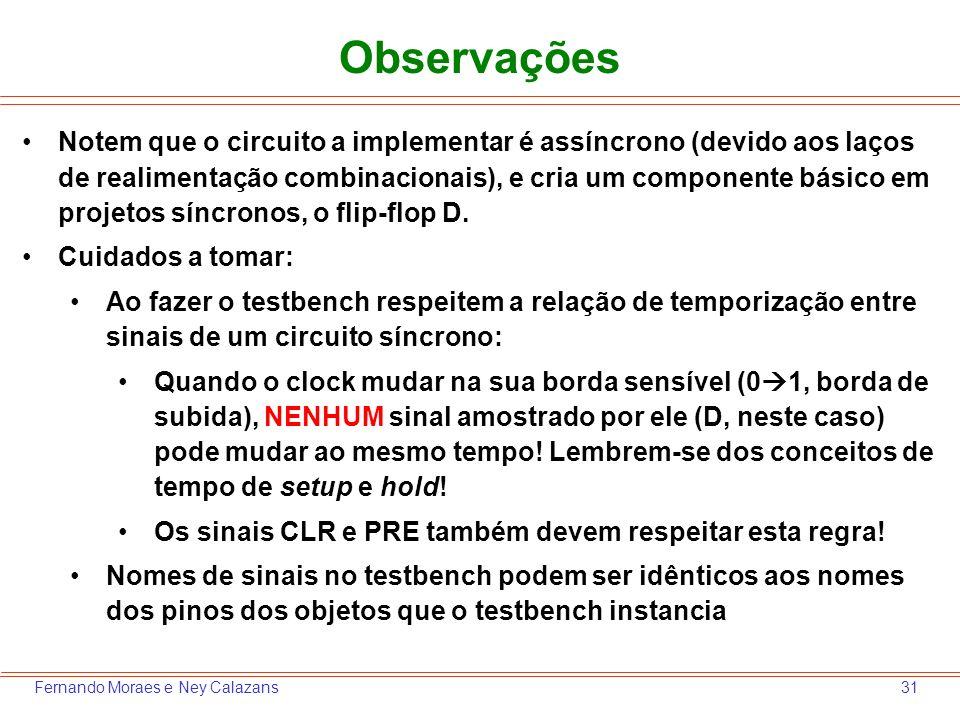 31Fernando Moraes e Ney Calazans Notem que o circuito a implementar é assíncrono (devido aos laços de realimentação combinacionais), e cria um compone