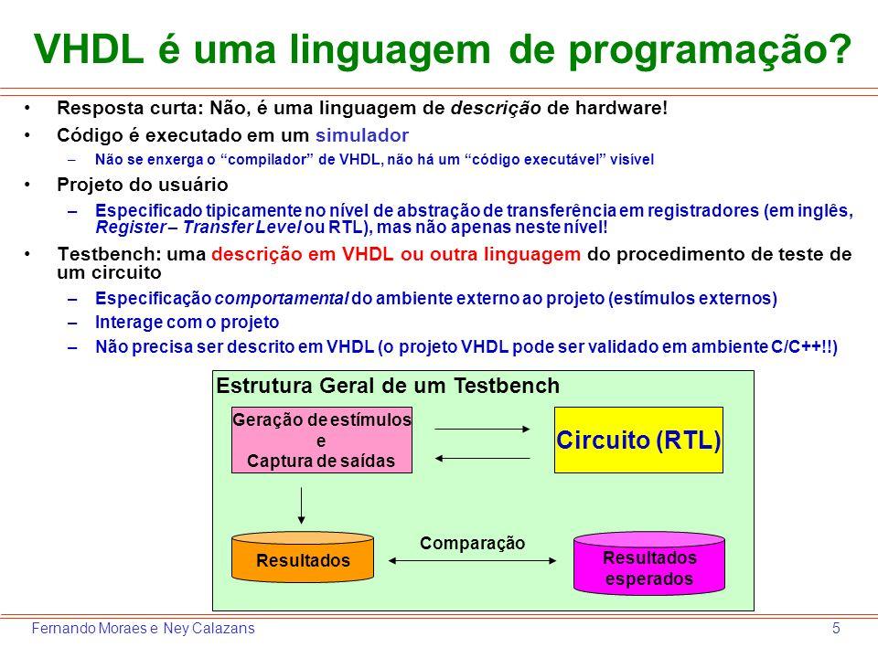 5Fernando Moraes e Ney Calazans Resposta curta: Não, é uma linguagem de descrição de hardware! Código é executado em um simulador –Não se enxerga o co