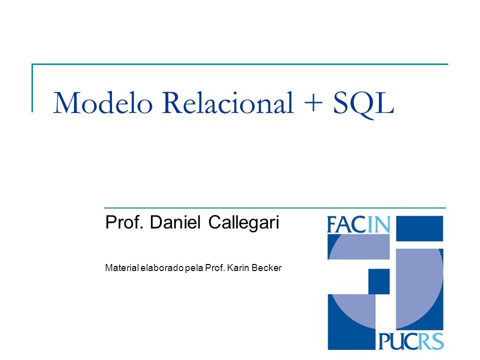 Modelo Relacional + SQL Prof. Daniel Callegari Material elaborado pela Prof. Karin Becker